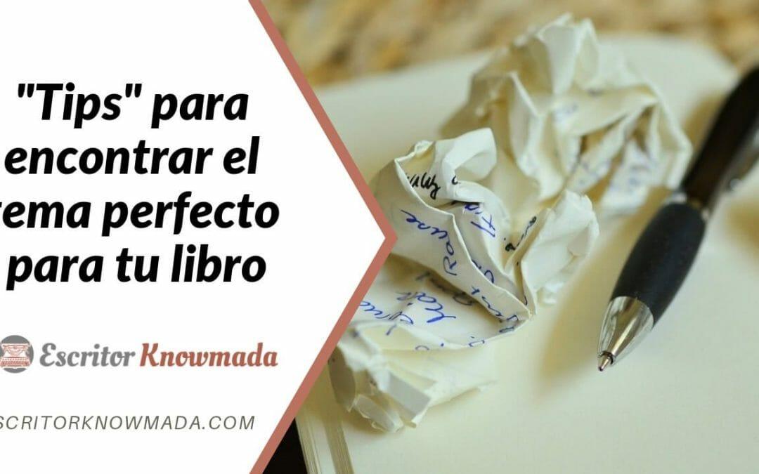 Tips para encontrar el tema perfecto para tu libro